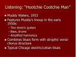 listening hootchie cootchie man