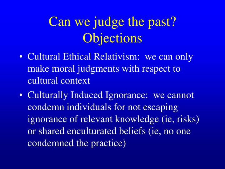 Can we judge the past?  Objections