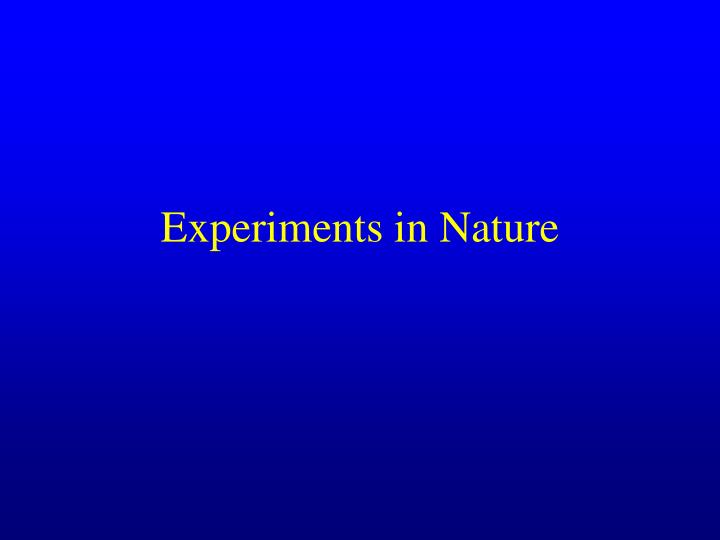 Experiments in Nature