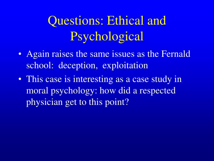 Questions: Ethical and Psychological