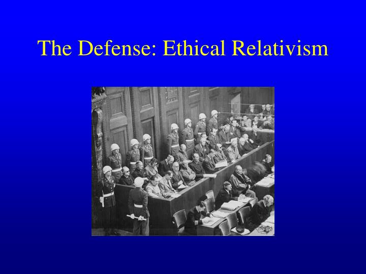 The Defense: Ethical Relativism