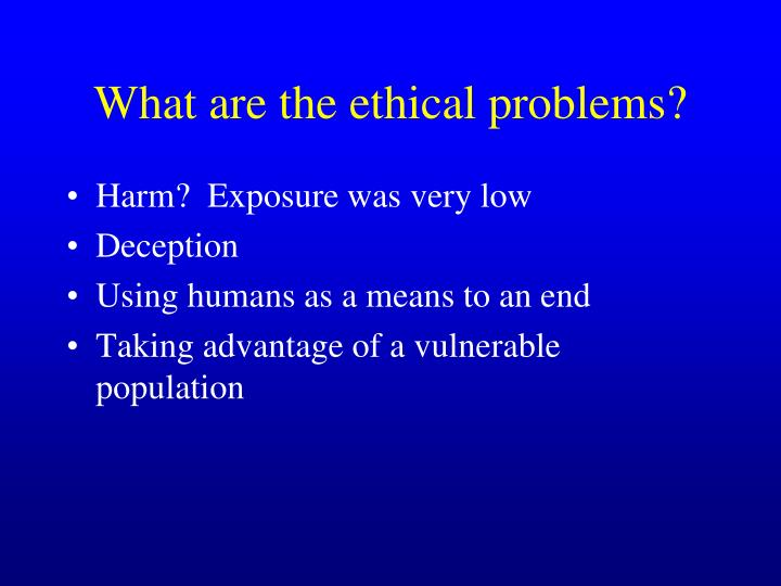 What are the ethical problems?