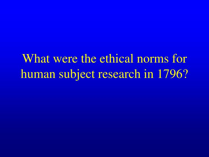 What were the ethical norms for human subject research in 1796?