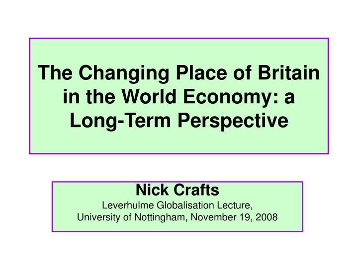 The Changing Place of Britain in the World Economy: a Long-Term Perspective