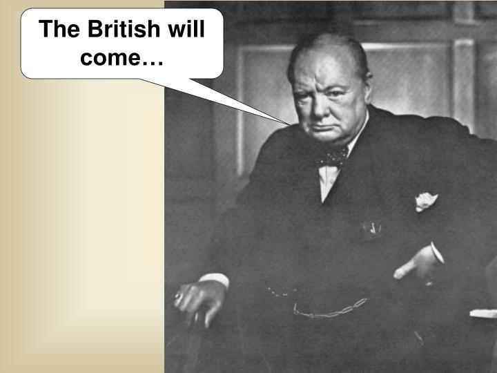 The British will come…