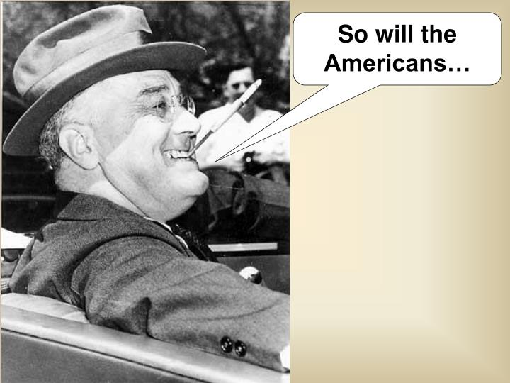 So will the Americans…