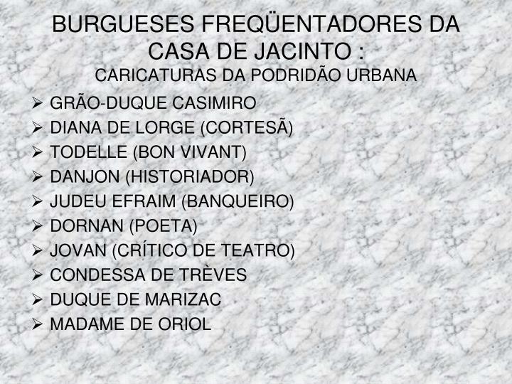 BURGUESES FREQÜENTADORES DA CASA DE JACINTO :