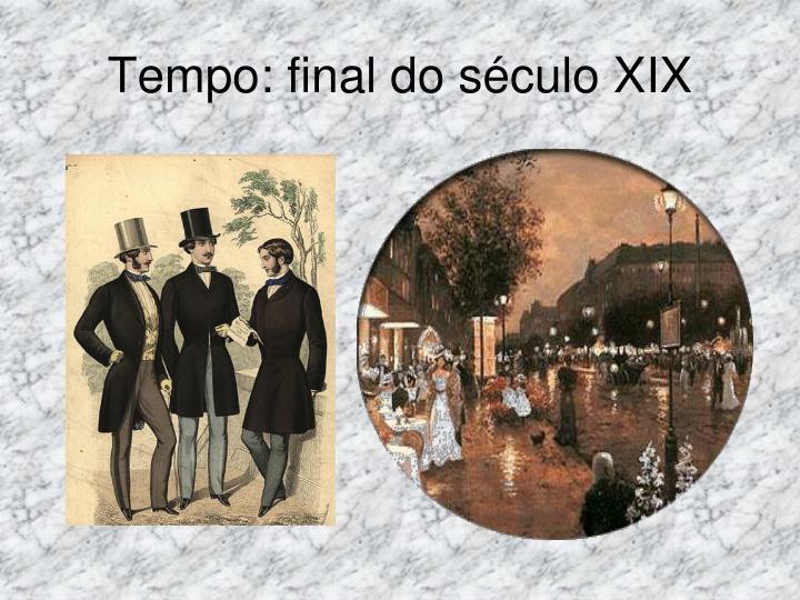 Tempo: final do século XIX