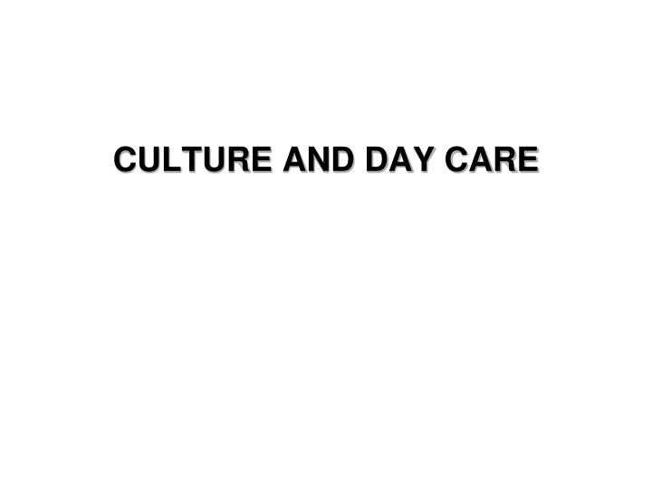 CULTURE AND DAY CARE