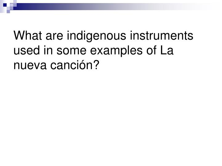 What are indigenous instruments used in some examples of La nueva canción?