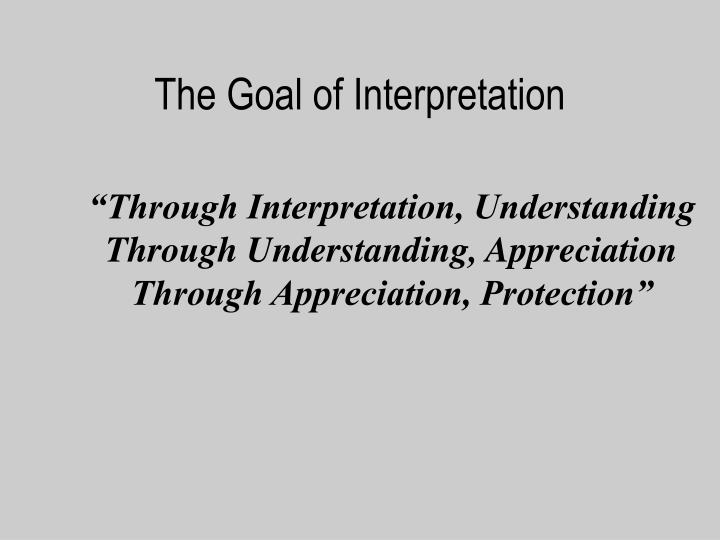 The Goal of Interpretation