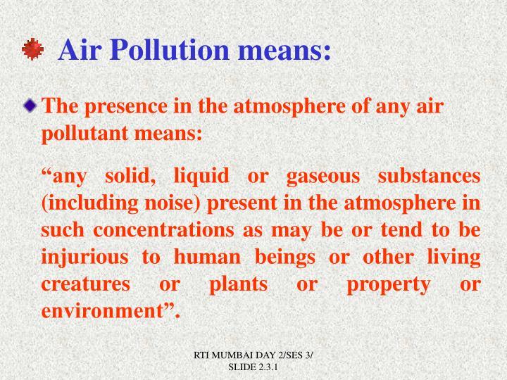 Air Pollution means: