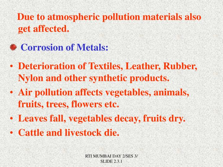 Due to atmospheric pollution materials also get affected.