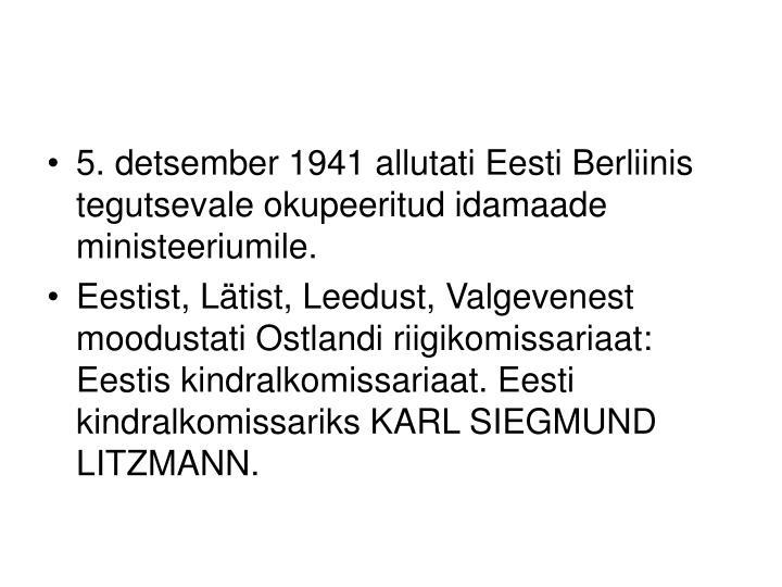 5. detsember 1941 allutati Eesti Berliinis tegutsevale okupeeritud idamaade ministeeriumile.