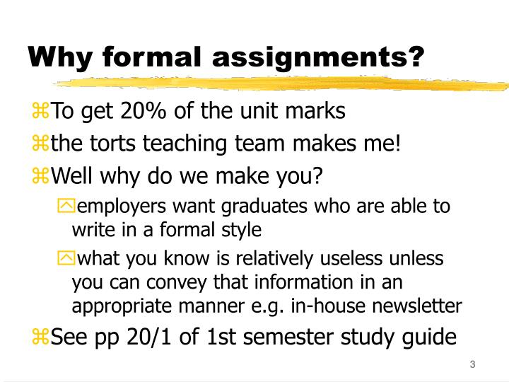 Why formal assignments?