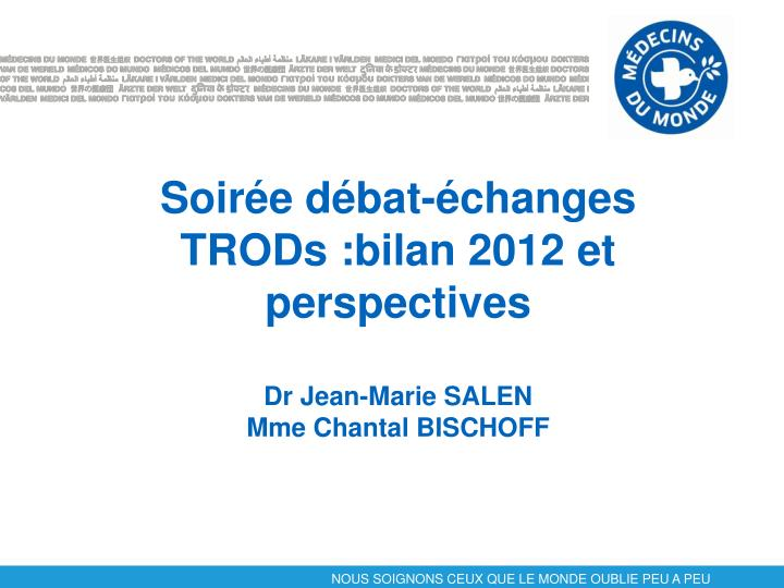 Soir e d bat changes trods bilan 2012 et perspectives dr jean marie salen mme chantal bischoff
