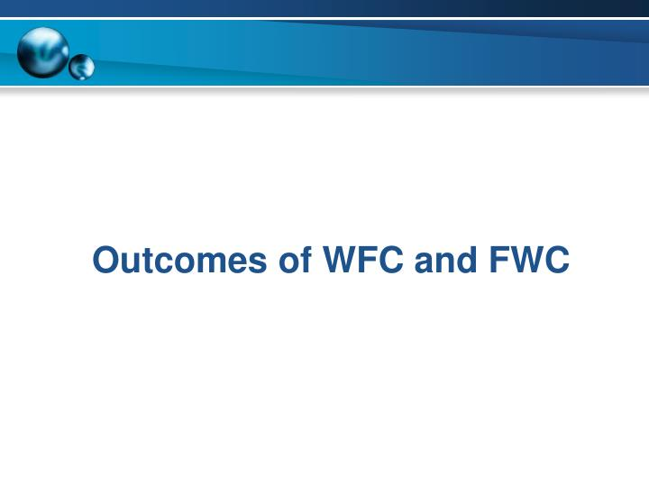 Outcomes of WFC and FWC