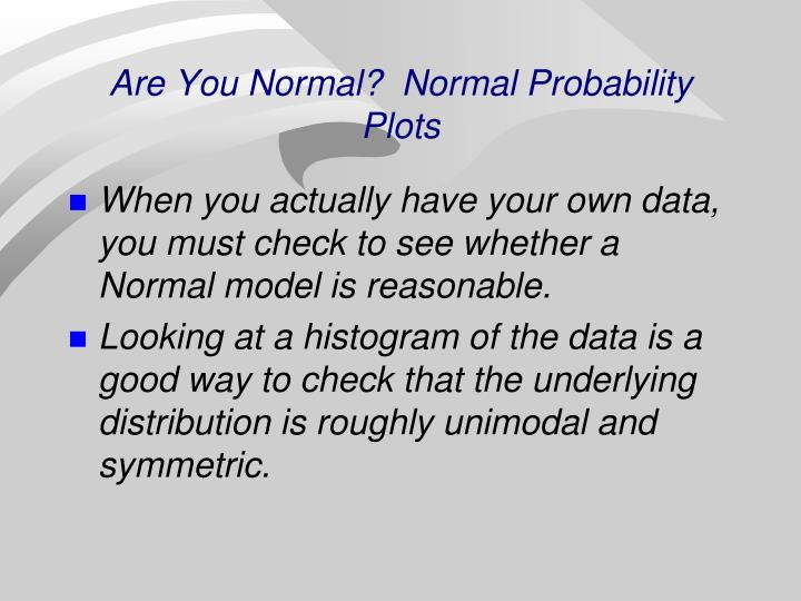 Are You Normal?  Normal Probability Plots