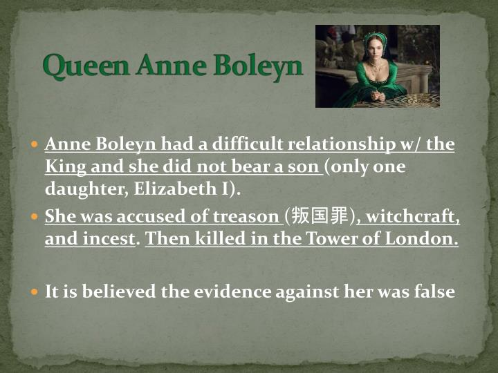 Anne Boleyn had a difficult relationship w/ the King and she did not bear a son