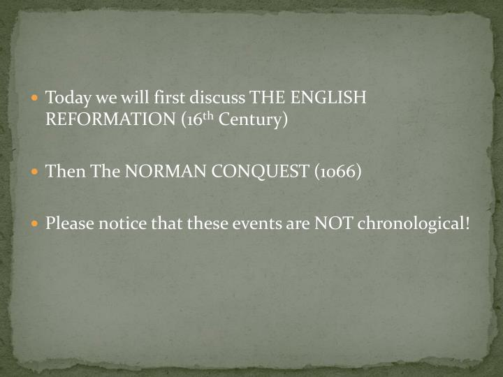 Today we will first discuss THE ENGLISH REFORMATION (16