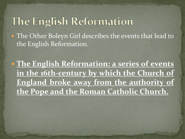 The Other Boleyn Girl describes the events that lead to the English Reformation.