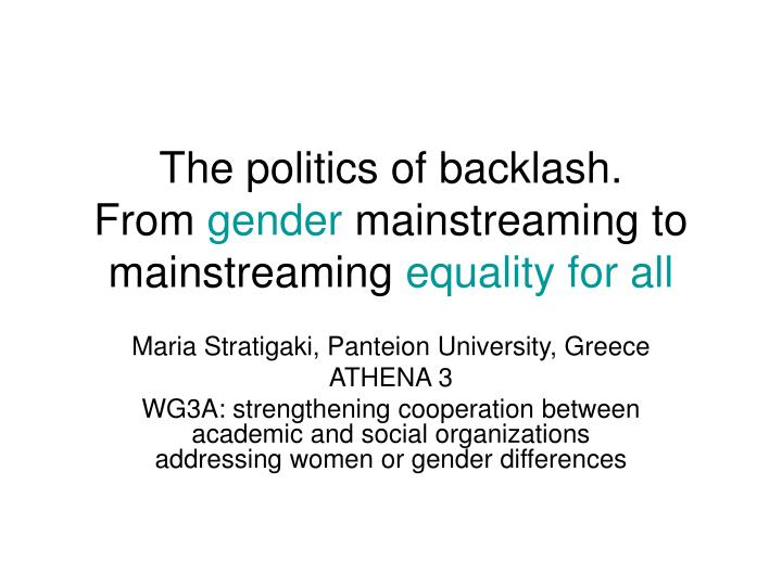 The politics of backlash from gender mainstreaming to mainstreaming equality for all