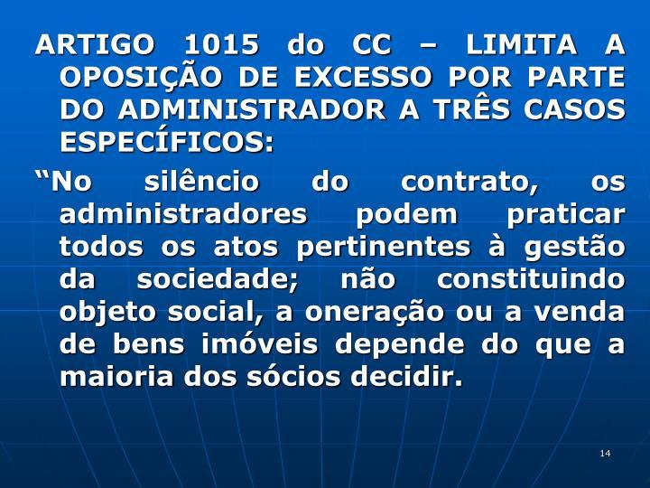 ARTIGO 1015 do CC – LIMITA A OPOSIÇÃO DE EXCESSO POR PARTE DO ADMINISTRADOR A TRÊS CASOS ESPECÍFICOS: