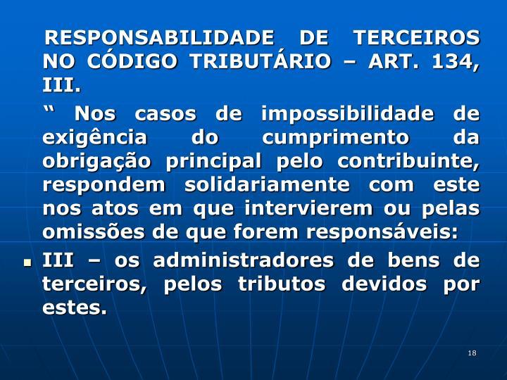 RESPONSABILIDADE DE TERCEIROS NO CDIGO TRIBUTRIO  ART. 134, III.