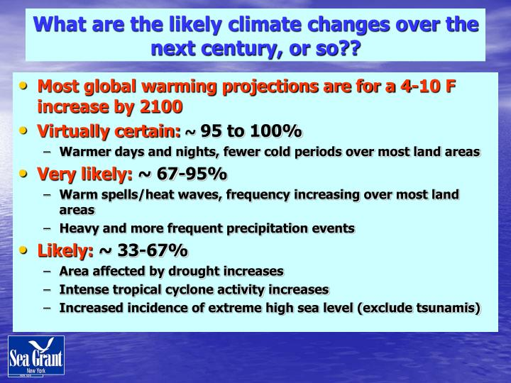 What are the likely climate changes over the next century, or so??