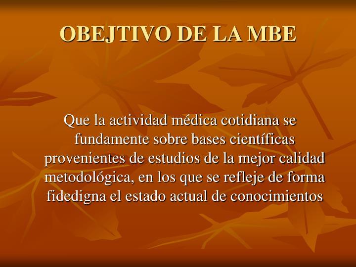 OBEJTIVO DE LA MBE