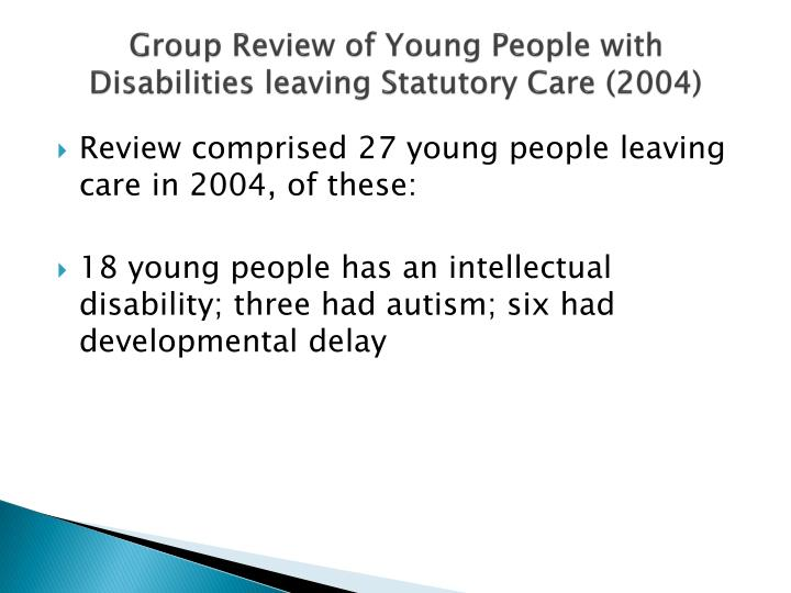Group review of young people with disabilities leaving statutory care 2004