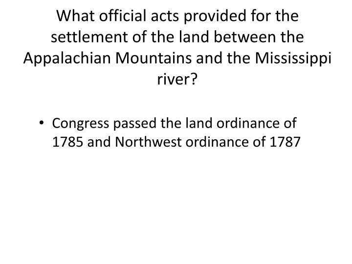 What official acts provided for the settlement of the land between the Appalachian Mountains and the...