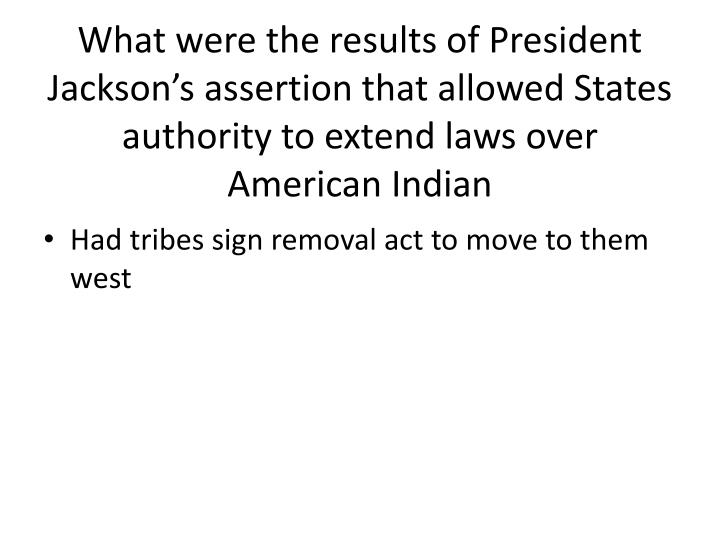 What were the results of President Jackson's assertion that allowed States authority to extend laws over American