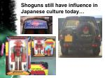 shoguns still have influence in japanese culture today