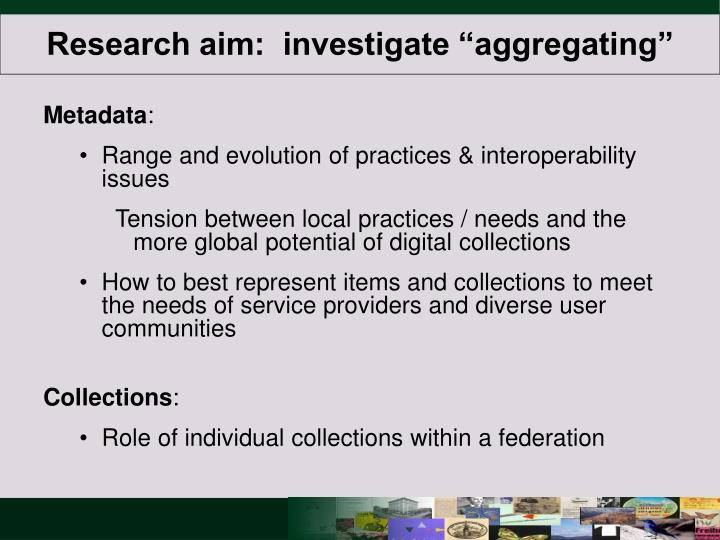 "Research aim:  investigate ""aggregating"""
