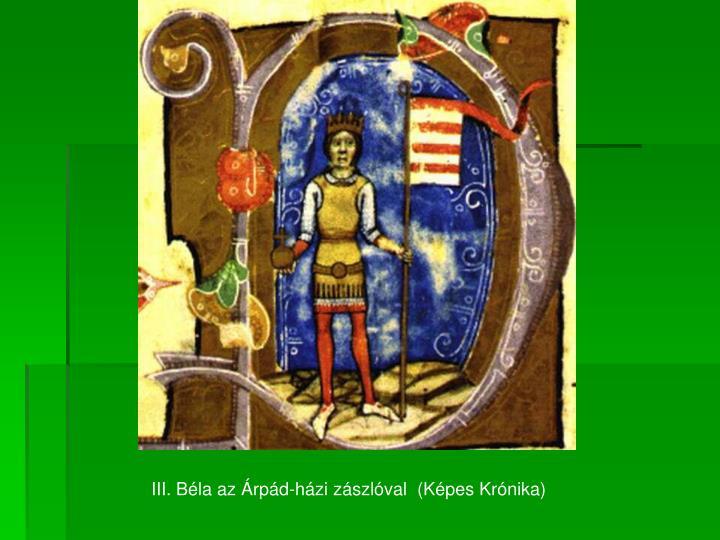 III. Béla az Árpád-házi zászlóval