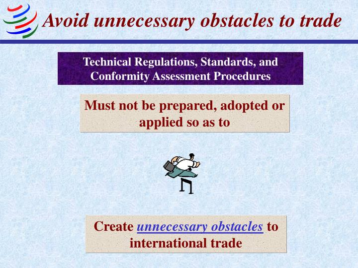 Avoid unnecessary obstacles to trade