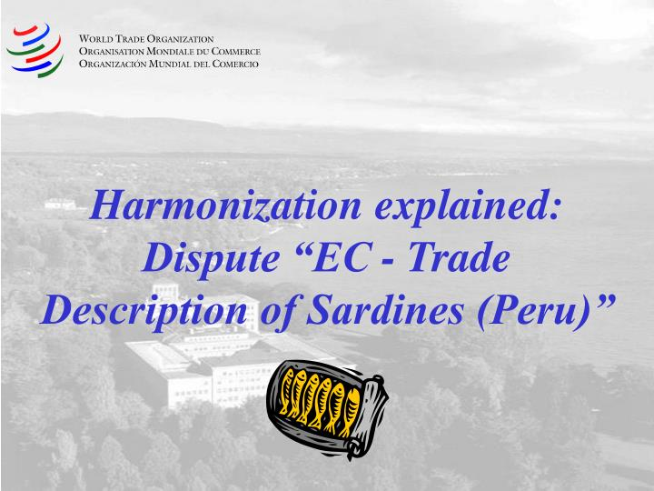 "Harmonization explained: Dispute ""EC - Trade Description of Sardines (Peru)"""