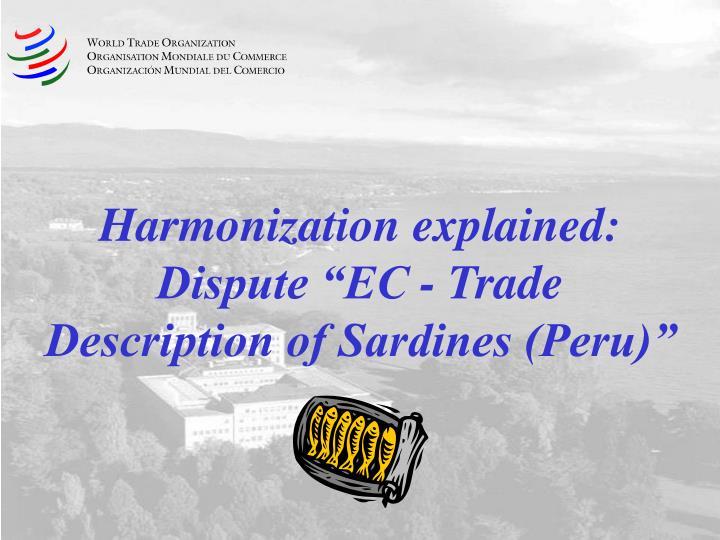 "Harmonization explained: Dispute ""EC - Trade Description of Sardines (Peru)"""