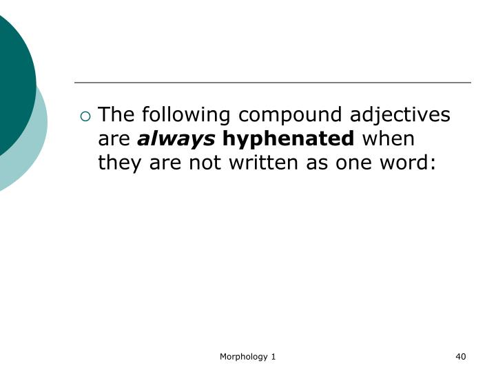 The following compound adjectives are