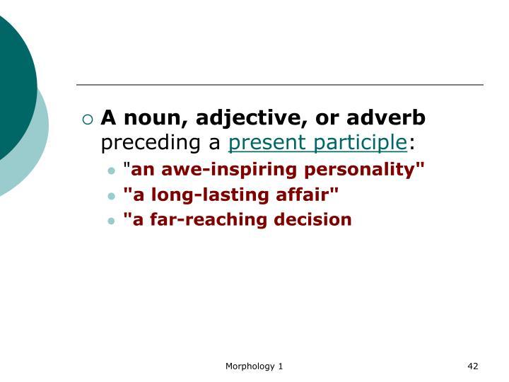 A noun, adjective, or adverb