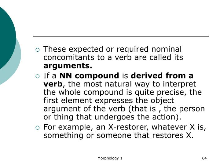 These expected or required nominal concomitants to a verb are called its