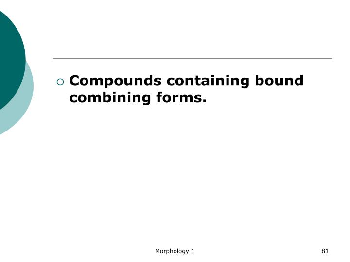 Compounds containing bound combining forms.