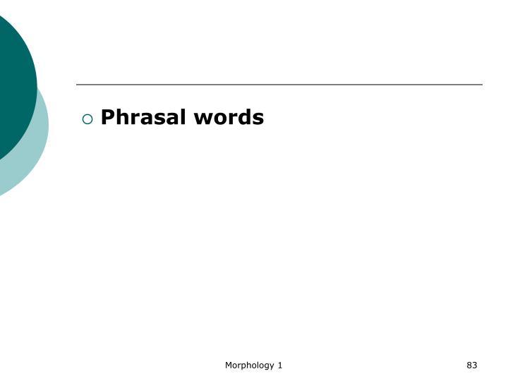 Phrasal words