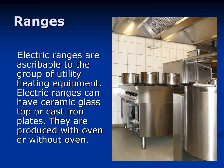 Electric ranges are ascribable to the group of utility heating equipment. Electric ranges can have ceramic glass top or cast iron plates. They are produced with oven or without oven.