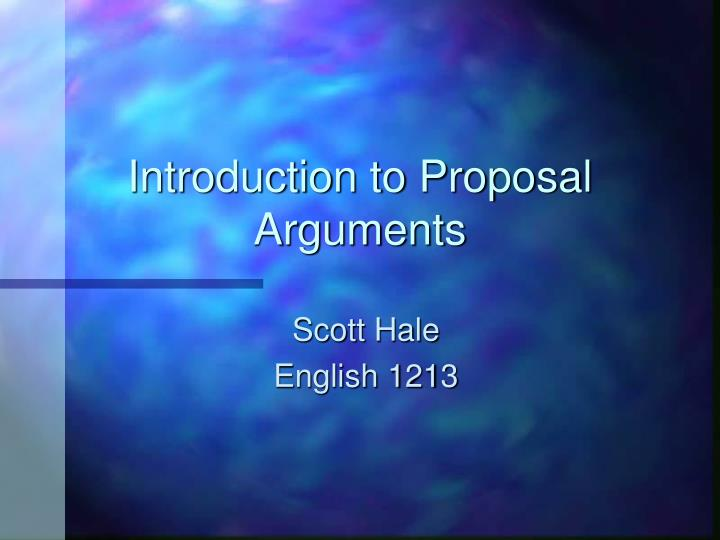 Introduction to proposal arguments