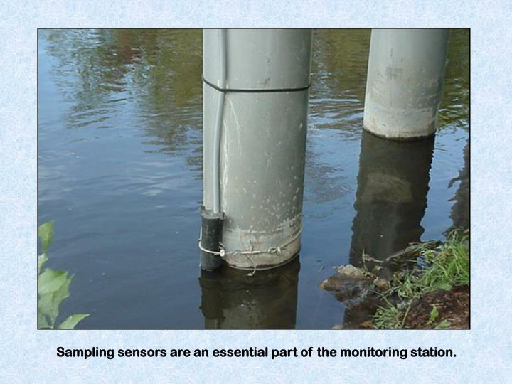 Sampling sensors are an essential part of the monitoring station.