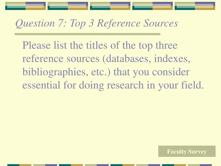 Question 7: Top 3 Reference Sources