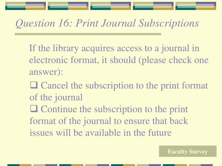 Question 16: Print Journal Subscriptions