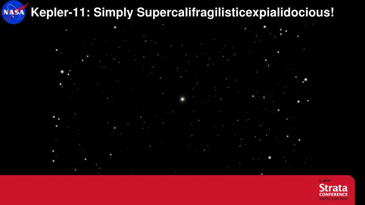 Kepler-11: Simply Supercalifragilisticexpialidocious!
